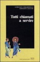 Tutti chiamati a servire - Chiarinelli Lorenzo, Vecchi Ernesto