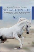 101 cavalli d'autore. Da Dostoevskij a Twain, da Alfieri a Pavese. Le più belle pagine sui cavalli