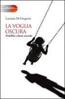 La voglia oscura. Pedofilia e abuso sessuale - Di Gregorio Luciano