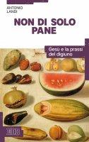 Non di solo pane - Antonio Landi