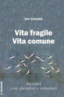 Vita fragile Vita comune - Ivo Lizzola