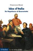 Idee d'Italia. Da Napoleone al Quarantotto - Bruni Francesco