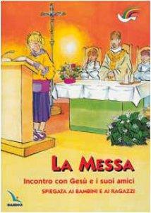 Copertina di 'La messa. Incontro con Ges� e i suoi amici. Spiegata ai bambini e ai ragazzi'