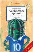Adolescenze spinose. Come comunicare senza fare (e farsi) del male - Maiolo Giuseppe