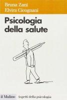Psicologia della salute - Zani Bruna,  Cicognani Elvira