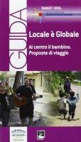 Locale è globale al centro il bambino. Proposte di viaggio. Ediz. italiana e inglese