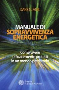 Copertina di 'Manuale di sopravvivenza energetica. Come vivere efficacemente protetti in un mondo predatorio'