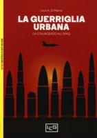 La guerriglia urbana. Da Stalingrado all'Iraq - Di Marco Louis