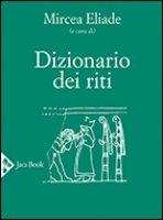 Dizionario dei riti - Eliade Mircea