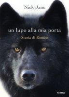 Un lupo alla mia porta. Storia di Romeo - Jans Nick