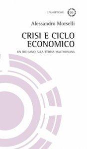 Copertina di 'Crisi e ciclo economico. Un richiamo alla teoria malthusiana'