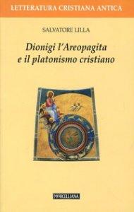 Copertina di 'Dionigi l'Areopagita e il platonismo cristiano'