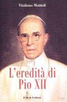 L' eredità di Pio XII - Mattioli Vitaliano