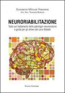 Copertina di 'Neuroriabilitazione. Testo sul trattamento delle patologie neuromotorie e guida per gli allievi dei corsi Bobath. Con DVD-ROM'