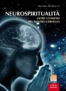 Copertina di 'Neurospiritualità: oltre i confini del nostro cervello'
