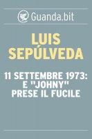 """11 settembre 1973: E """"Johny"""" prese il fucile - Luis Sepúlveda"""