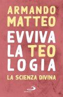 Evviva la teologia - Armando Matteo