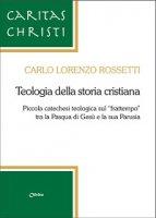 Teologia della storia cristiana - Rossetti Carlo Lorenzo