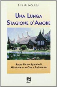 Copertina di 'Una lunga stagione d'amore. Padre Pietro Spinabelli missionario in Cina e Indonesia'