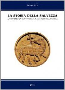 Copertina di 'La storia della salvezza. Attraverso la Scrittura e il magistero della Chiesa'