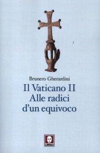 Copertina di 'Il Vaticano II. Alle radici di un equivoco'