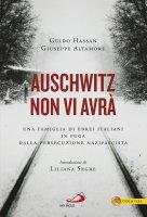 Auschwitz non vi avrà. Una famiglia di ebrei italiani in fuga dalla persecuzione nazifascista - Hassan Guido, Altamore Giuseppe