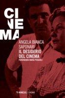 Il desiderio del cinema. Ferdinando Maria Poggioli - Saponari Angela Bianca