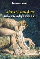 La forza della preghiera nelle parole degli scienziati - Francesco Agnoli