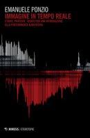 Immagine in tempo reale. Storie, pratiche, teorie per un'introduzione alla performance audiovisiva - Ponzio Emanuele