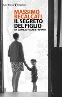 Il segreto del figlio - Massimo Recalcati