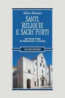 Santi, reliquie e sacri furti - Silvia Silvestro