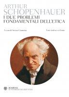 I due problemi fondamentali dell'etica - Arthur Schopenhauer