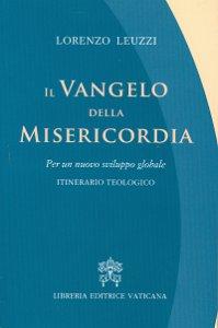 Copertina di 'Vangelo della misericordia. Per un nuovo sviluppo globale. Itinerario Teologico (Il)'