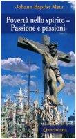 Povertà nello spirito.  Passione e passioni - Johann Baptist Metz