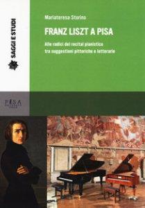 Copertina di 'Franz Liszt a Pisa. Alle radici del recital pianistico tra suggestioni pittoriche e letterarie'