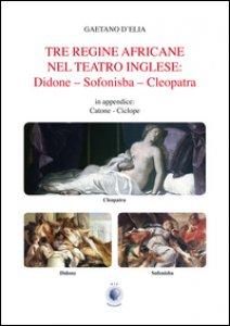 Copertina di 'Tre regine africane nel teatro inglese. Didone, Sofonisba, Cleopatra'