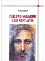 Per uno sguardo o per niente altro - Pietro Federico