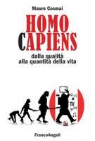 Homo capiens. Dalla qualità alla quantità della vita - Cosmai Mauro