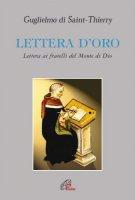 Lettera d'oro. Lettera ai fratelli del Monte di Dio - Guglielmo di Saint-Thierry