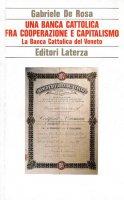 Una Banca Cattolica fra cooperazione e capitalismo - Gabriele De Rosa