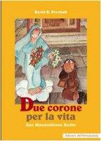 Due corone per la vita. San Massimiliano Kolbe - Previtali David R.