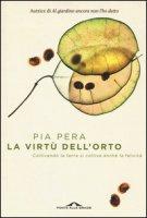 La virtù dell'orto. Coltivando la terra si coltiva anche la felicità - Pera Pia