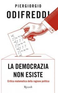 Copertina di 'La democrazia non esiste. Critica matematica della ragione politica'