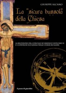 """Copertina di 'La """"sicura bussola"""" della Chiesa. La recezione del Concilio Ecumenico Vaticano II e i convegni ecclesiali nelle chiese siciliane'"""