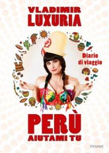 Copertina di 'Perù aiutami tu. Diario di viaggio'