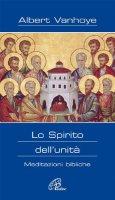 Lo Spirito dell'unità. Meditazioni bibliche - Vanhoye Albert