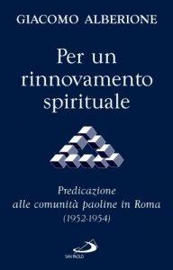 Copertina di 'Per un rinnovamento spirituale. Predicazione alle comunità paoline in Roma (1952-1954)'