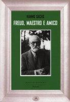 Freud, maestro e amico - Sachs Hanns
