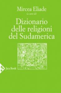 Copertina di 'Dizionario delle religioni del Sudamerica'