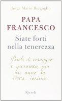 Siate forti nella tenerezza - Francesco (Jorge Mario Bergoglio)